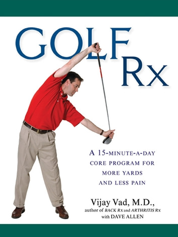Golf Rx - A 15-Minute-a-Day Core Program for More Yards and Less Pain eBook by Vijay Vad, M.D.,Dave Allen