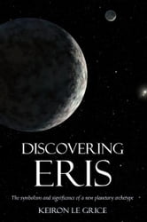 Discovering Eris - The Symbolism and Significance of a New Planetary Archetype ebook by Keiron Le Grice