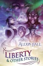 Liberty & Other Stories - Prosperity ebook by Alexis Hall