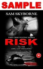 Risk: Three Crime-fighting Women RISK All for Love, Lust and Justice - Sample ebook by Sam Skyborne