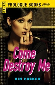 Come Destroy Me ebook by Vin Packer