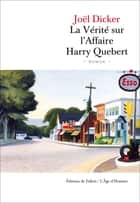 La Vérité sur l'Affaire Harry Quebert ebook by