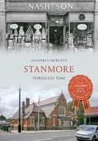 Stanmore Through Time ebook by Geoffrey Hewlett