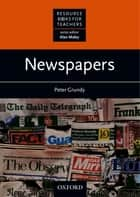 Newspapers - Resource Books for Teachers ebook by Peter Grundy