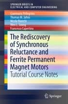 The Rediscovery of Synchronous Reluctance and Ferrite Permanent Magnet Motors - Tutorial Course Notes ebook by Gianmario Pellegrino, Thomas M. Jahns, Nicola Bianchi,...