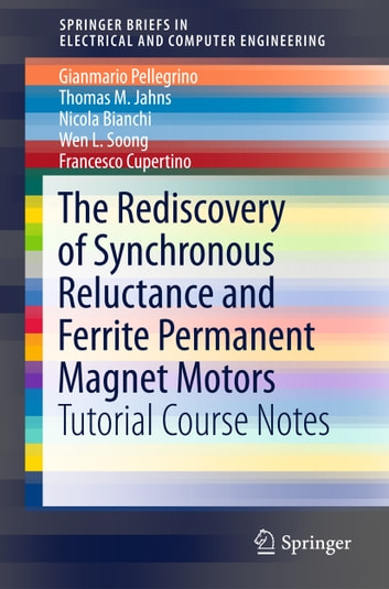 The Rediscovery of Synchronous Reluctance and Ferrite Permanent Magnet Motors - Tutorial Course Notes ebook by