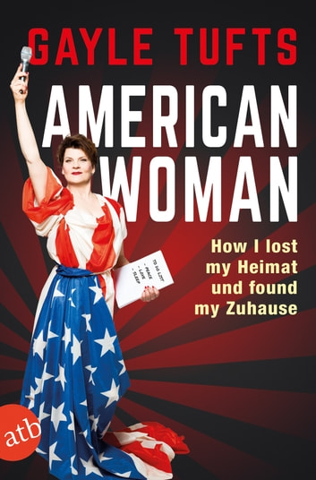 American Woman - How I lost my Heimat and found my Zuhause ebook by Gayle Tufts