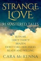 Strange Love - Remastered Tales ebook by Cara McKenna