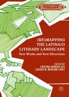 (Re)mapping the Latina/o Literary Landscape ebook by Cristina Herrera, Larissa M. Mercado-López
