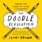 The Doodle Revolution - Unlock the Power to Think Differently ebook by Sunni Brown