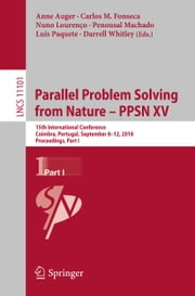 Parallel Problem Solving from Nature – PPSN XV - 15th International Conference, Coimbra, Portugal, September 8–12, 2018, Proceedings, Part I ebook by Anne Auger, Carlos M. Fonseca, Nuno Lourenço,...