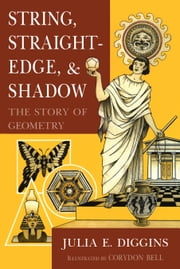 String, Straightedge and Shadow: The Story of Geometry ebook by Julia E. Diggins