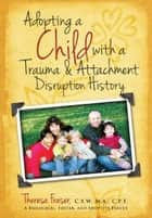Adopting a Child With a Trauma and Attachment Disruption History ebook by Theresa Ann Fraser,William E. Krill