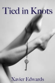Tied in Knots ebook by Xavier Edwards