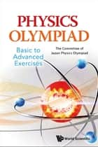 Physics Olympiad — Basic to Advanced Exercises eBook by The Committee of Japan Physics Olympiad