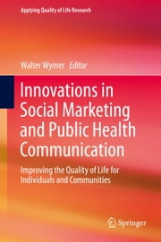 Innovations in Social Marketing and Public Health Communication - Improving the Quality of Life for Individuals and Communities ebook by Walter Wymer