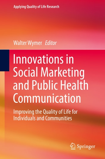 Innovations in Social Marketing and Public Health Communication - Improving the Quality of Life for Individuals and Communities ebook by