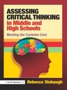 Assessing Critical Thinking in Middle and High Schools ebook by Rebecca Stobaugh