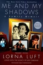 Me and My Shadows ebook by Lorna Luft