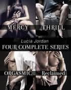 Lucia Jordan's Four Series Collection: Mercy, Thrill, Orgasmic, Reclaimed ebook by Lucia Jordan