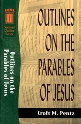 Outlines on the Parables of Jesus (Sermon Outline Series) ebook by Croft M. Pentz