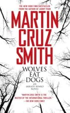 Wolves Eat Dogs ebook by Martin Cruz Smith