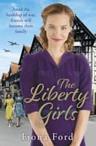 The Liberty Girls ebook by Fiona Ford
