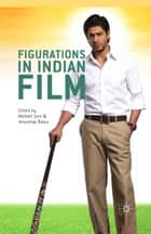 Figurations in Indian Film ebook by Meheli Sen,Anustup Basu