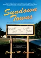 Sundown Towns - A Hidden Dimension Of American Racism ebook by James W. Loewen
