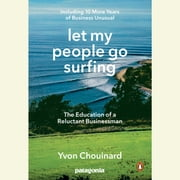 Let My People Go Surfing - The Education of a Reluctant Businessman--Including 10 More Years of Business Unusual audiobook by Yvon Chouinard