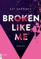Broken Like Me ebook by Aly Martinez, Michaela Link
