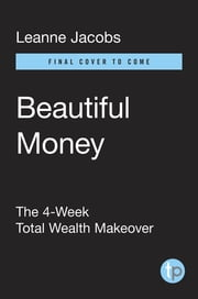 Beautiful Money - The 4-Week Total Wealth Makeover ebook by Leanne Jacobs