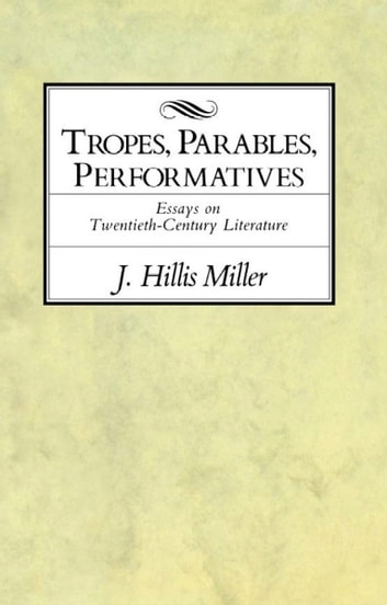 Tropes, Parables, and Performatives ebook by J. Hillis Miller