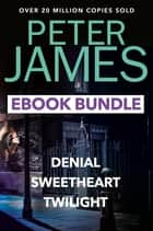 The Peter James Collection - Twilight, Denial and Sweet Heart ebook by Peter James