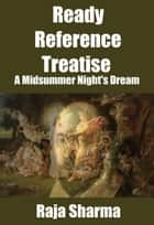 Ready Reference Treatise: A Midsummer Night's Dream ebook by Raja Sharma