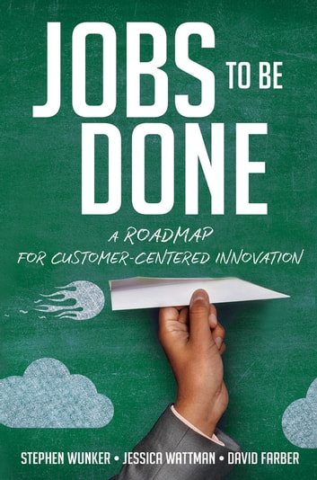 Jobs to Be Done - A Roadmap for Customer-Centered Innovation ebook by Stephen Wunker,Jessica Wattman,David Farber