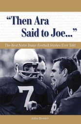 """Then Ara Said to Joe. . ."" - The Best Notre Dame Football Stories Ever Told ebook by John Heisler"