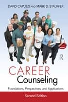 Career Counseling - Foundations, Perspectives, and Applications ebook by Taylor and Francis