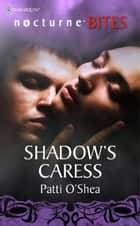 Shadow's Caress (Mills & Boon Nocturne Bites) ebook by Patti O'Shea