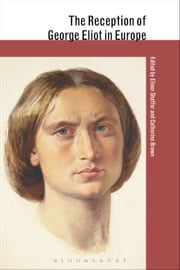 The Reception of George Eliot in Europe ebook by Dr. Elinor Shaffer,Dr Catherine Brown