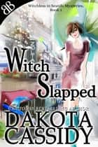 Witch Slapped - Paranormal Witches Ghosts Amateur Sleuth Cozy Mystery ebook by Dakota Cassidy