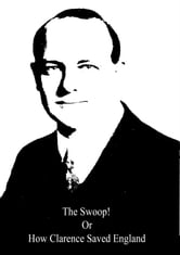 The Swoop! Or How Clarence Saved England ebook by P. G. Wodehouse