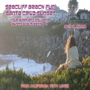 Seacliff Beach Fun! Santa Cruz Sunset – August 9, 2008 - Northern California Paradise Beach Series (English eBook C7) ebook by Vinette, Arnold