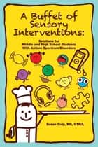 A Buffet of Sensory Interventions ebook by Susan Culp MS, OTR/L