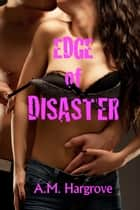 Edge of Disaster ebook by A. M. Hargrove