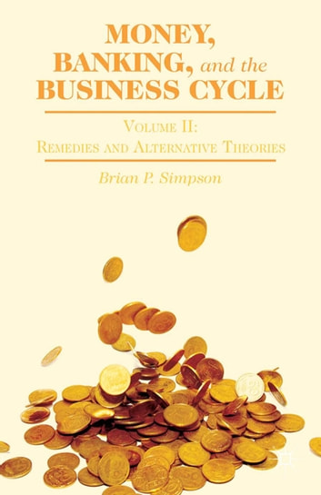 Money, Banking, and the Business Cycle - Volume II: Remedies and Alternative Theories ebook by B. Simpson