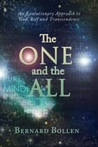 The ONE and the ALL: An Evolutionary Approach to God, Self and Transcendence ebook by Bernard Bollen