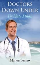 Doctors Down Under - Dr Nate Ethan ebook by Marion Lennox