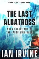The Last Albatross ebook by Ian Irvine