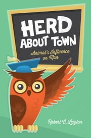 Herd About Town: Animal's Influence on Man ebook by Robert C. Layton
